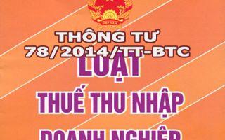 Một số điểm mới của Thông tư 78/2014/TT-BTC (có hiệu lực từ 02/08/2014 và áp dụng cho kỳ tính thuế TNDN từ năm 2014 trở đi)