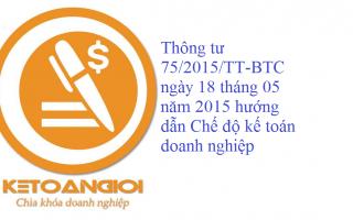 Thông tư 75/2015/TT-BTC ngày 18 tháng 05 năm 2015 hướng dẫn Chế độ kế toán doanh nghiệp