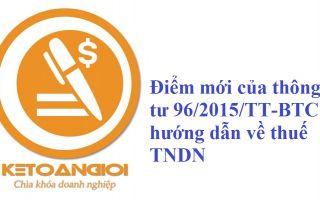 Điểm mới của thông tư 96/2015/TT-BTC hướng dẫn về thuế TNDN